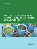 Pathogen Removal Mechanisms in Macrophyte and Algal Waste Stabilization Ponds PhD: UNESCO-IHE Institute, Delft by E. Awuah