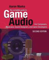 The Complete Guide to Game Audio For Composers, Musicians, Sound Designers, Game Developers by Aaron Marks