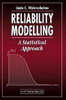 Reliability Modelling A Statistical Approach by Linda C. Wolstenholme