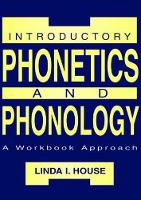 Introductory Phonetics and Phonology A Workbook Approach by Linda I. House