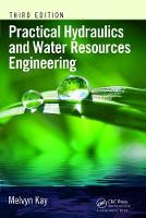 Practical Hydraulics and Water Resources Engineering, Third Edition by Melvyn Kay