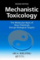 Mechanistic Toxicology The Molecular Basis of How Chemicals Disrupt Biological Targets, Second Edition by Urs A. Boelsterli