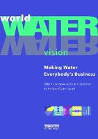 World Water Vision Making Water Everybody's Business by William J. Cosgrove