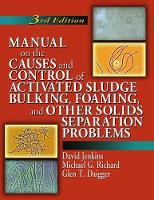 Manual on the Causes and Control of Activated Sludge Bulking, Foaming, and Other Solids Separation Problems, 3rd Edition by David Jenkins
