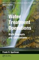 Mathematics Manual for Water and Wastewater Treatment Plant Operators, Second Edition: Water Treatment Operations Math Concepts and Calculations by Frank R. Spellman