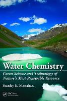 Water Chemistry Green Science and Technology of Nature's Most Renewable Resource by Stanley E. Manahan