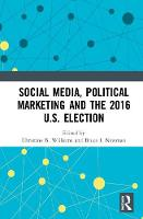 Social Media, Political Marketing and the 2016 U.S. Election by Christine B. Williams
