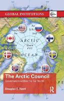 The Arctic Council Governance within the Far North by Douglas C. Nord