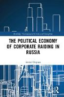 The Political Economy of Corporate Raiding in Russia by Ararat Osipian