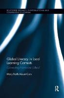 Global Literacy in Local Learning Contexts Connecting Home and School by Mary Faith Mount-Cors