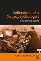 Reflections of a Neuropsychologist Brushes with Brains by John L. Bradshaw