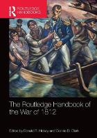 The Routledge Handbook of the War of 1812 by Donald R. (Wayne State University, USA) Hickey