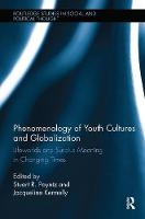 Phenomenology of Youth Cultures and Globalization Lifeworlds and Surplus Meaning in Changing Times by Stuart R. (Simon Fraser University, Vancouver, Canada) Poyntz