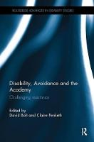 Disability, Avoidance and the Academy Challenging Resistance by David Bolt