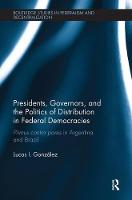 Presidents, Governors, and the Politics of Distribution in Federal Democracies Primus Contra Pares in Argentina and Brazil by Lucas I. (Universidad Nacional de San Martin, Buenos Aires) Gonzalez