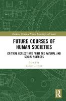 Future Courses of Human Societies Critical Reflections from the Natural and Social Sciences by Kleber Ghimire
