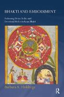 Bhakti and Embodiment Fashioning Divine Bodies and Devotional Bodies in Krsna Bhakti by Barbara A. (University of California, USA) Holdrege