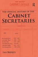 The Official History of the Cabinet Secretaries by Ian Beesley