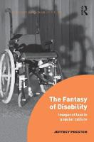 The Fantasy of Disability Images of Loss in Popular Culture by Jeffrey Preston
