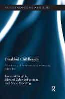Disabled Childhoods Monitoring Differences and Emerging Identities by Janice McLaughlin, Emma Clavering, Edmund Coleman-Fountain