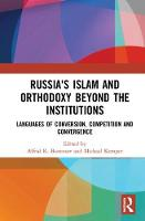 Russia's Islam and Orthodoxy beyond the Institutions Languages of Conversion, Competition and Convergence by Alfrid K. (European University at St. Petersburg, Russia) Bustanov