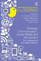 Strategic Communication, Social Media and Democracy The challenge of the digital naturals by W. Timothy (University of Central Florida, USA) Coombs