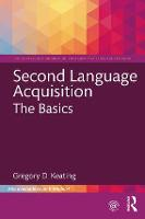 Second Language Acquisition: The Basics by Gregory D. (San Diego State University, USA) Keating