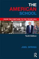 The American School From the Puritans to the Trump Era by Joel (Queens College and the Graduate Center of the City University of New York, USA) Spring