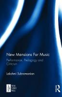 New Mansions For Music Performance, Pedagogy and Criticism by Lakshmi (University of Cyprus) Subramanian