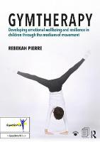 Gymtherapy Developing emotional wellbeing and resilience in children through the medium of movement by Rebekah (Founder of 'Gymtherapy') Pierre