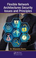 Flexible Network Architectures Security Principles and Issues by Bhawana Rudra