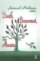 Death, Bereavement, and Mourning by Samuel C. Heilman