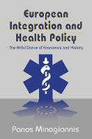 European Integration and Health Policy The Artful Dance of Economics and History by Panos Minogiannis