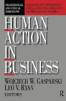 Human Action in Business Praxiological and Ethical Dimensions by Wojciech W. Gasparski