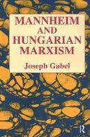 Karl Mannheim and Hungarian Marxism by Joseph Gabel