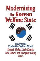 Modernizing the Korean Welfare State Towards the Productive Welfare Model by Neil Gilbert