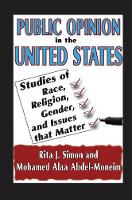 Public Opinion in the United States Studies of Race, Religion, Gender, and Issues That Matter by Rita J. Simon