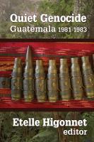 Quiet Genocide Guatemala 1981-1983 by Etelle Higonnet