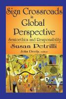 Sign Crossroads in Global Perspective Semiotics and Responsibilities by Susan Petrilli