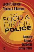 The Food and Drink Police America's Nannies, Busybodies and Petty Tyrants by Thomas J. DiLorenzo