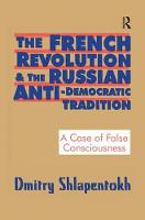 The French Revolution and the Russian Anti-Democratic Tradition A Case of False Consciousness by Dmitry Shlapentokh