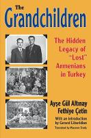 The Grandchildren The Hidden Legacy of 'Lost' Armenians in Turkey by Ayse Gul Altinay