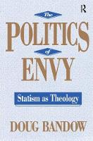 The Politics of Envy Statism as Theology by Doug Bandow