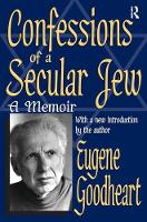 Confessions of a Secular Jew A Memoir by Eugene Goodheart