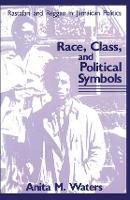 Race, Class, and Political Symbols Rastafari and Reggae in Jamaican Politics by Anita M. Waters
