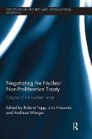 Negotiating the Nuclear Non-Proliferation Treaty Origins of the Nuclear Order by Roland (Center for Security Studies, ETH Zurich) Popp