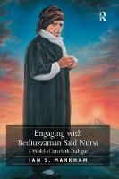 Engaging with Bediuzzaman Said Nursi A Model of Interfaith Dialogue by Ian S. Markham
