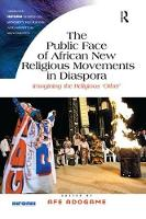 The Public Face of African New Religious Movements in Diaspora Imagining the Religious `Other' by Dr. Afe Adogame
