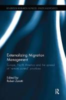 Externalizing Migration Management Europe, North America and the spread of 'remote control' practices by Ruben Zaiotti