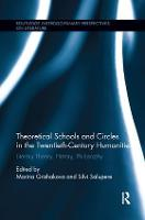 Theoretical Schools and Circles in the Twentieth-Century Humanities Literary Theory, History, Philosophy by Marina (University of Tartu, Estonia) Grishakova